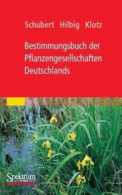 Bestimmungsbuch der Pflanzengesellschaften Deutschlands - Schubert, Rudolf;Hilbig, Werner;Klotz, Stefan