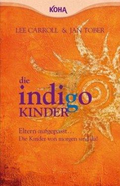 Die Indigo Kinder - Carroll, Lee; Tober, Jan