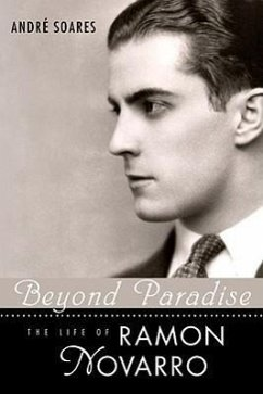 Beyond Paradise: The Life of Ramon Novarro - Soares, Andre