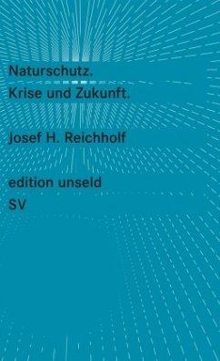 Naturschutz. Krise und Zukunft. - Reichholf, Josef H.