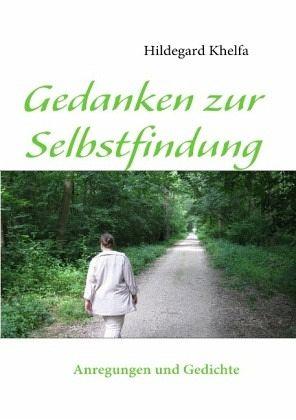 Gedanken zur Selbstfindung - Khelfa, Hildegard