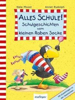 Alles Schule! Schulgeschichten vom kleinen Raben Socke - Moost, Nele