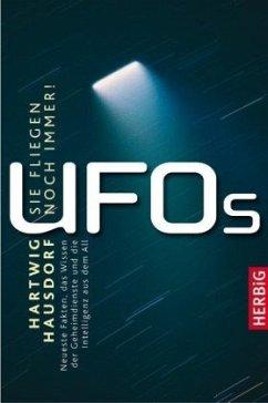 UFOS - Sie fliegen noch immer!