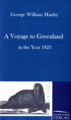 A Voyage to Greenland in the Year 1821 - Manby, George W.