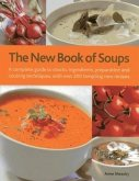 The New Book of Soups: A Complete Guide to Stocks, Ingredients, Preparation and Cooking Techniques, with Over 200 Tempting New Recipes