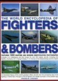 The World Encyclopedia of Fighters & Bombers: An Illustrated History of the World's Greatest Military Aircraft, from the Pioneering Days of Air Fighti