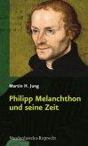 Philipp Melanchthon und seine Zeit
