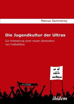 Die Jugendkultur der Ultras - Sommerey, Marcus