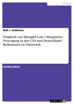Vergleich von Managed Care / Integrierter Versorgung in den USA und Deutschland - Reflexionen zu Österreich