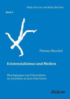 Existenzialismus und Medien - Überlegungen zum Filmerlebnis im Anschluss an Jean-Paul Sartre. - Muschal, Thomas