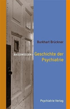 Geschichte der Psychiatrie - Brückner, Burkhart