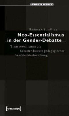 Neo-Essentialismus in der Gender-Debatte - Schütze, Barbara