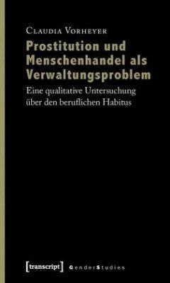 Prostitution und Menschenhandel als Verwaltungsproblem - Vorheyer, Claudia