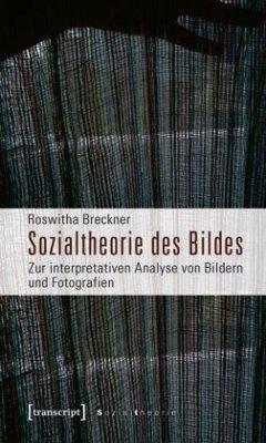 Sozialtheorie des Bildes - Breckner, Roswitha