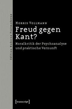 Freud gegen Kant? - Vollmann, Morris