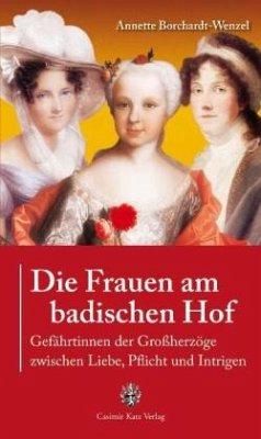 Die Frauen am badischen Hof - Borchardt-Wenzel, Annette