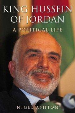 King Hussein of Jordan - A Political Life - Ashton, Nigel