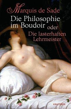 9783866474802 - Sade, Donatien A. Fr. Marquis de: Die Philosophie im Boudoir oder Die lasterhaften Lehrmeister - Buch