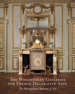 The Wrightsman Galleries for French Decorative Arts: The Metropolitan Museum of Art - Kisluk-Grosheide, Danielle O.; Munger, Jeffrey