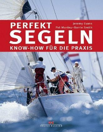Perfekt segeln - Evans, Jeremy; Manley, Pat; Smith, Barrie