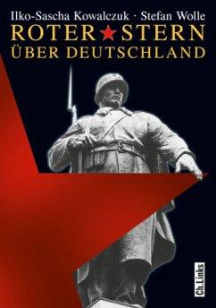 Roter Stern über Deutschland - Kowalczuk, Ilko-Sascha; Wolle, Stefan