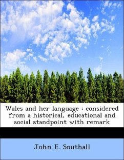 Wales and her language : considered from a historical, educational and social standpoint with remark
