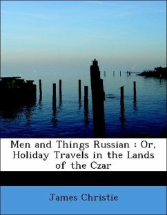 Men and Things Russian : Or, Holiday Travels in the Lands of the Czar
