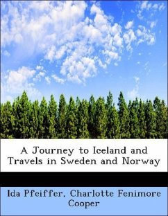 A Journey to Iceland and Travels in Sweden and Norway - Pfeiffer, Ida; Cooper, Charlotte Fenimore