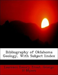Bibliography of Oklahoma Geology, With Subject Iindex - Trout, Laurence Emory Myers, George H