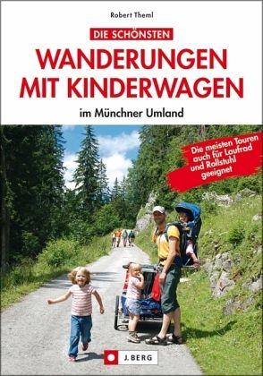 Die schönsten Wanderungen mit Kinderwagen im Münchner Umland - Theml, Robert