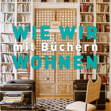 wie wir mit b chern wohnen von dominique dupuich roland beaufre buch b. Black Bedroom Furniture Sets. Home Design Ideas