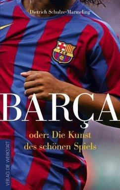 Barca oder die Kunst des schönen Spiels - Schulze-Marmeling, Dietrich