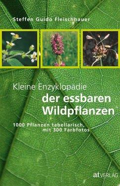 Kleine Enzyklopädie der essbaren Wildpflanzen - Fleischhauer, Steffen G.