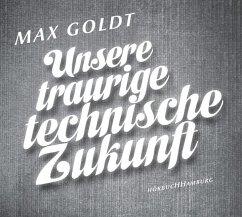 Unsere traurige technische Zukunft, 2 Audio-CDs - Goldt, Max