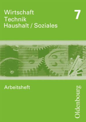 Wirtschaft - Technik - Haushalt Soziales Arbeitsheft 7. Neubearbeitung