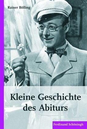 Kleine Geschichte des Abiturs - Bölling, Rainer