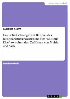 """Landschaftsökologie am Beispiel des Biosphärenreservatausschnittes """"Mittlere Elbe"""" zwischen den Zuflüssen von Mulde und Saale"""