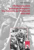 »Weltanschaulich gefestigte Kämpfer«: Die Soldaten der Waffen-SS 1933-1945