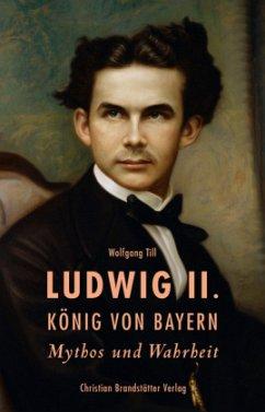 Ludwig II. König von Bayern - Till, Wolfgang