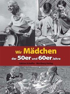 Wir Mädchen der 50er und 60er Jahre - Scheffer, Sabine