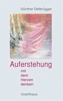 Auferstehung - Mit dem Herzen denken - Dellbrügger, Günther