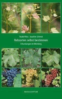 Rebsorten selbst bestimmen - Ries, Rudolf; Schmid, Joachim