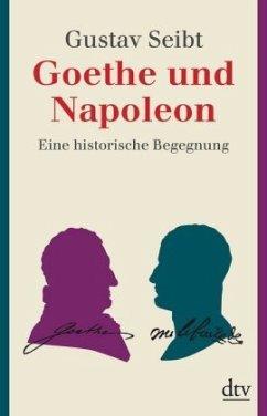 Goethe und Napoleon - Seibt, Gustav