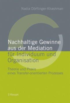 Nachhaltige Gewinne aus der Mediation für Individuum und Organisation - Dörflinger-Khashman, Nadia