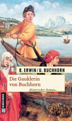 Die Gauklerin von Buchhorn - Erwin, Birgit; Buchhorn, Ulrich