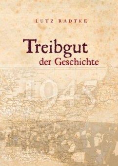 Treibgut der Geschichte - Radtke, Lutz