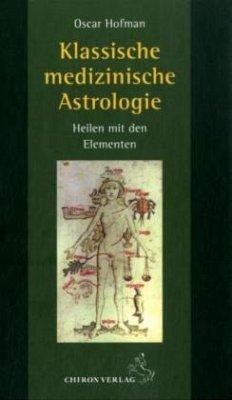 Klassische medizinische Astrologie - Hofman, Oscar