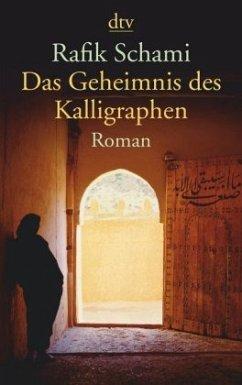 Das Geheimnis des Kalligraphen - Schami, Rafik
