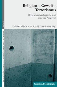 Religion - Gewalt - Terrorismus - Winkler, Katja;Gabriel, Karl;Spieß, Christian