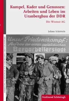 Kumpel, Kader und Genossen: Arbeiten und Leben ...